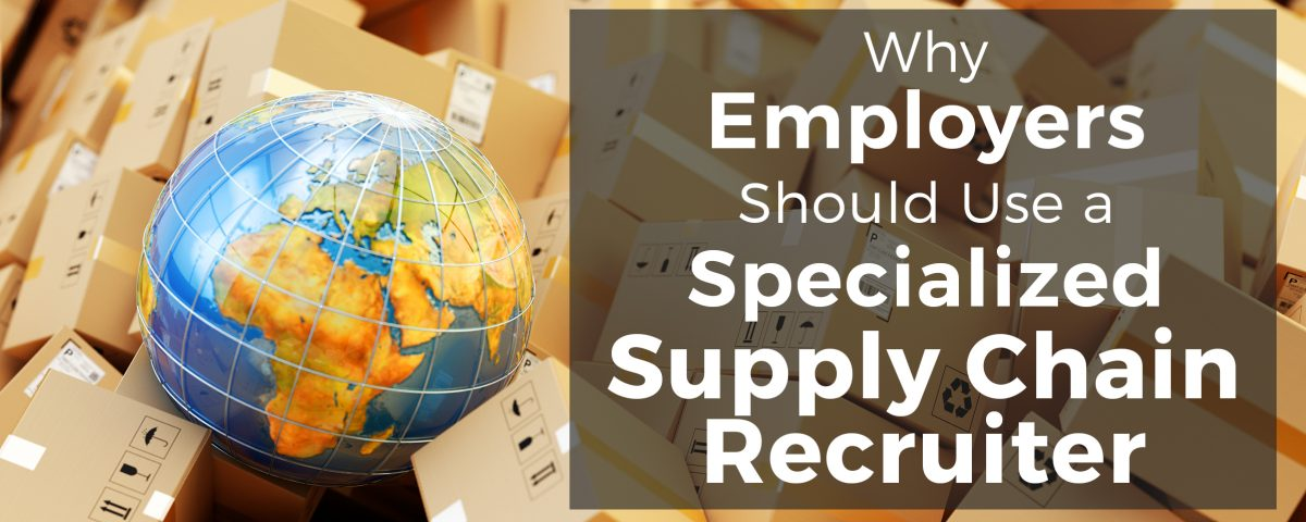 why your company should hire a supply chain recruiter